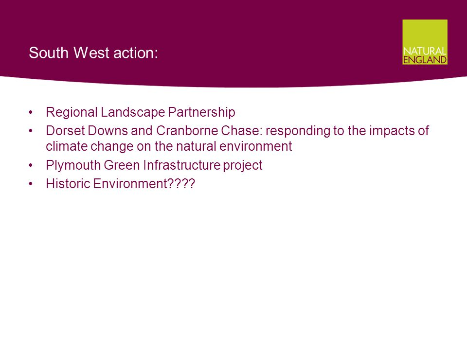 South West action: Regional Landscape Partnership Dorset Downs and Cranborne Chase: responding to the impacts of climate change on the natural environment Plymouth Green Infrastructure project Historic Environment