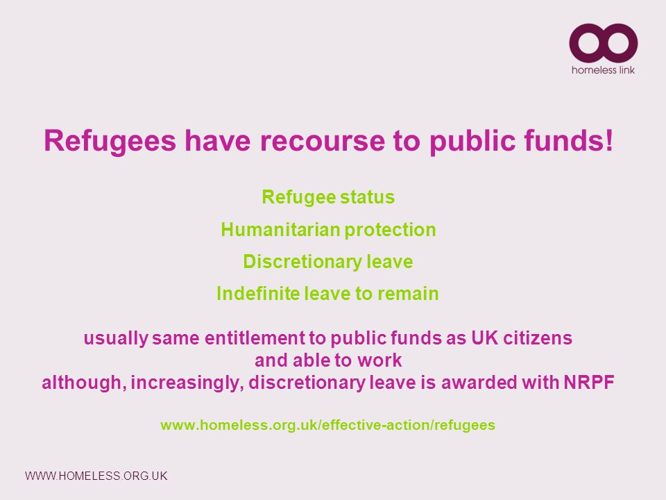 WWW.HOMELESS.ORG.UK Refugees have recourse to public funds.