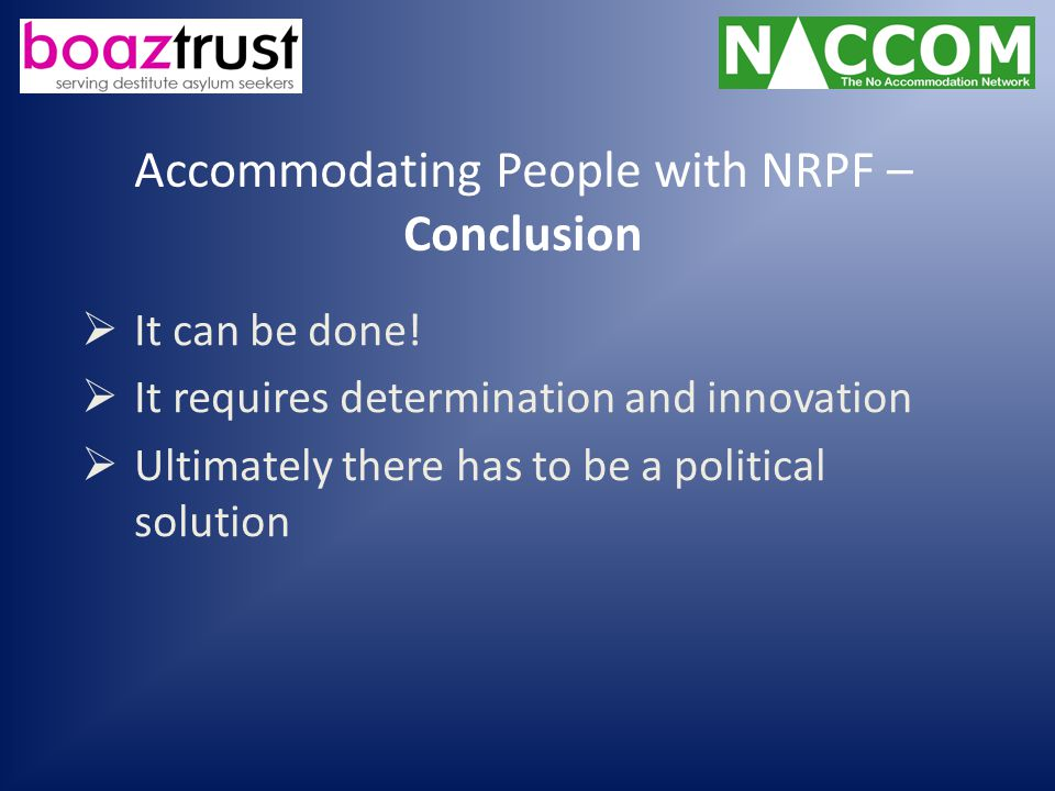 Accommodating People with NRPF – Conclusion  It can be done.