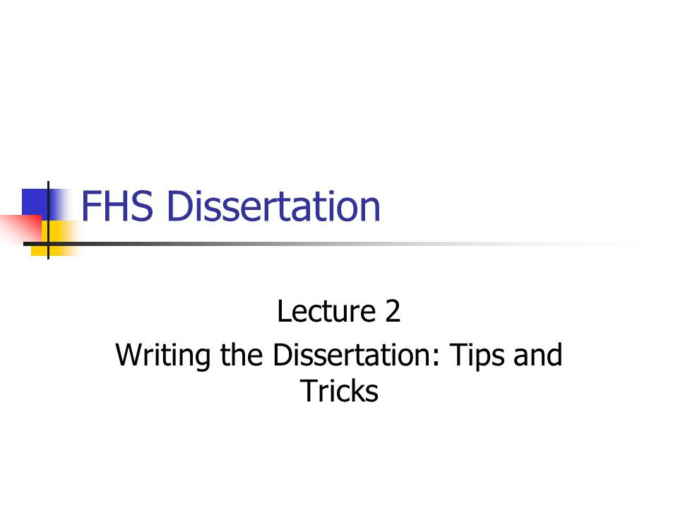 FHS Dissertation Lecture 2 Writing the Dissertation: Tips and Tricks