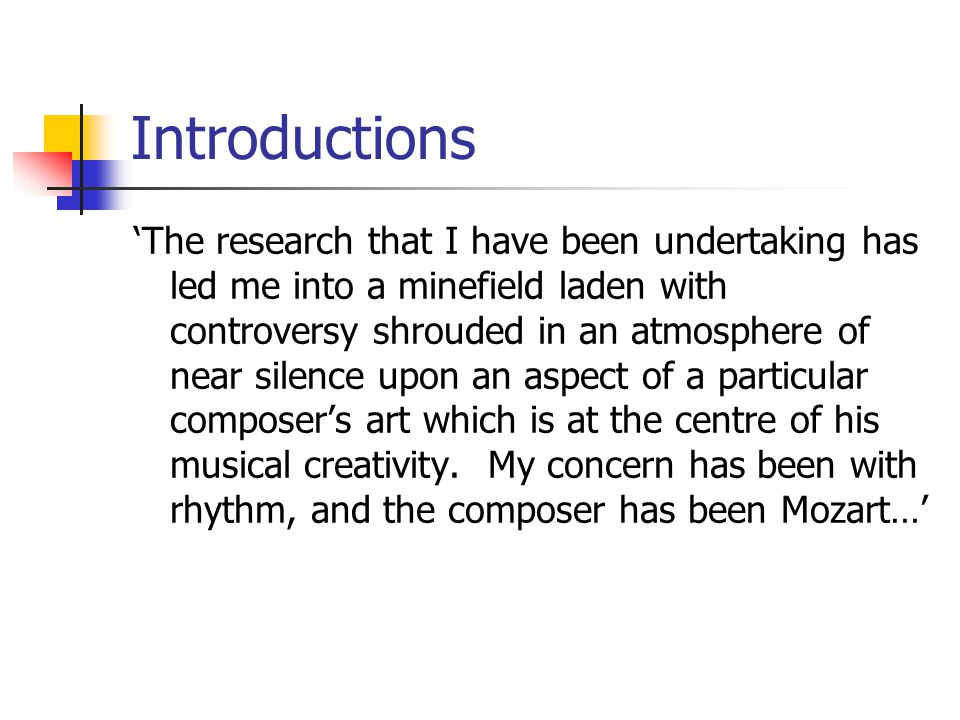 Introductions 'The research that I have been undertaking has led me into a minefield laden with controversy shrouded in an atmosphere of near silence upon an aspect of a particular composer's art which is at the centre of his musical creativity.