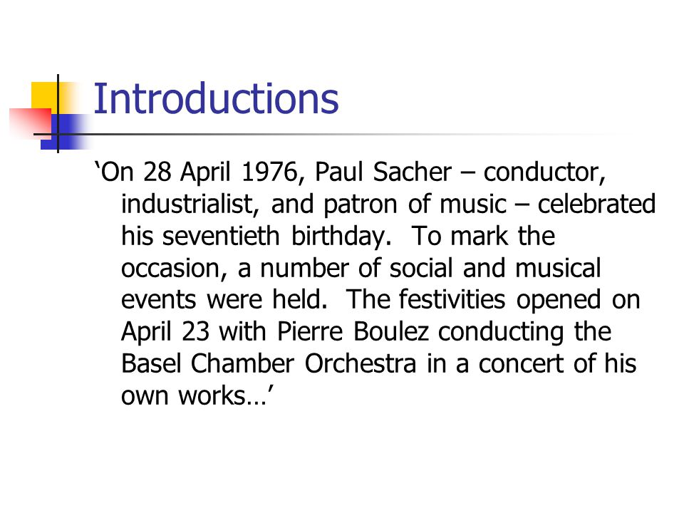 Introductions 'On 28 April 1976, Paul Sacher – conductor, industrialist, and patron of music – celebrated his seventieth birthday.