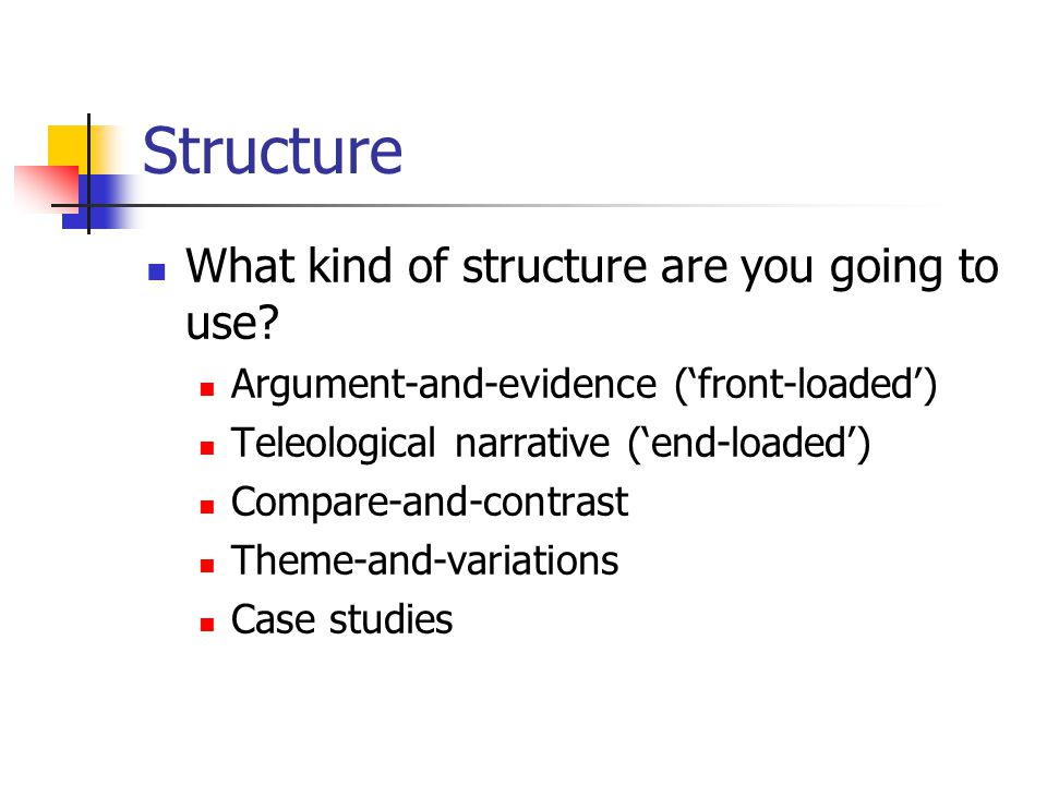 Structure What kind of structure are you going to use.