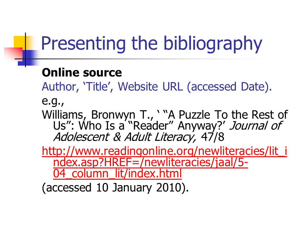 Presenting the bibliography Online source Author, 'Title', Website URL (accessed Date).