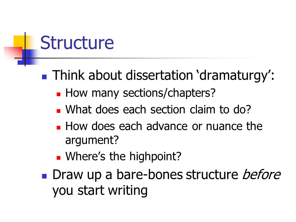 Structure Think about dissertation 'dramaturgy': How many sections/chapters.