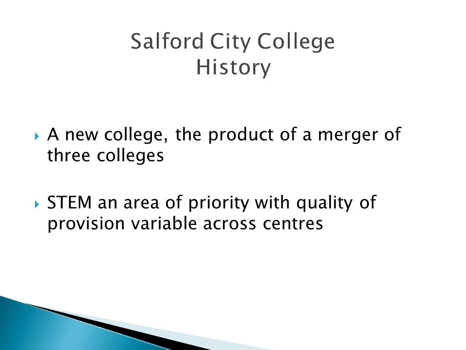  A new college, the product of a merger of three colleges  STEM an area of priority with quality of provision variable across centres