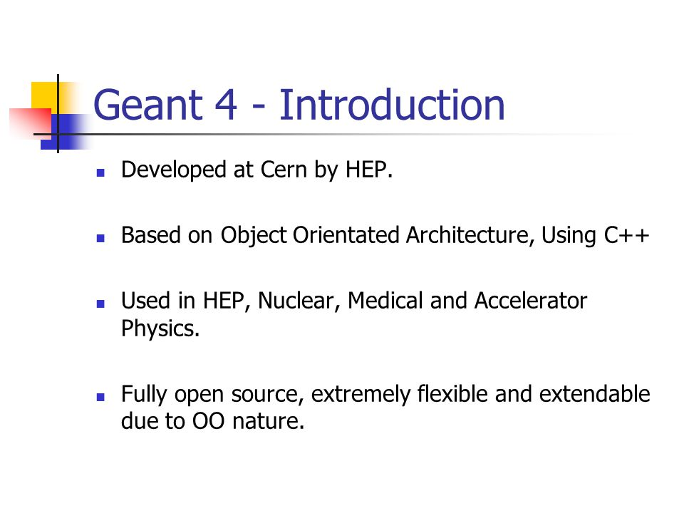 Geant 4 - Introduction Developed at Cern by HEP.