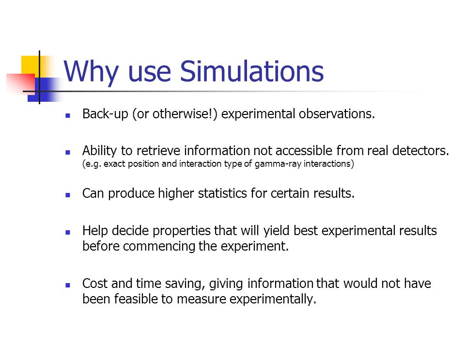 Why use Simulations Back-up (or otherwise!) experimental observations.