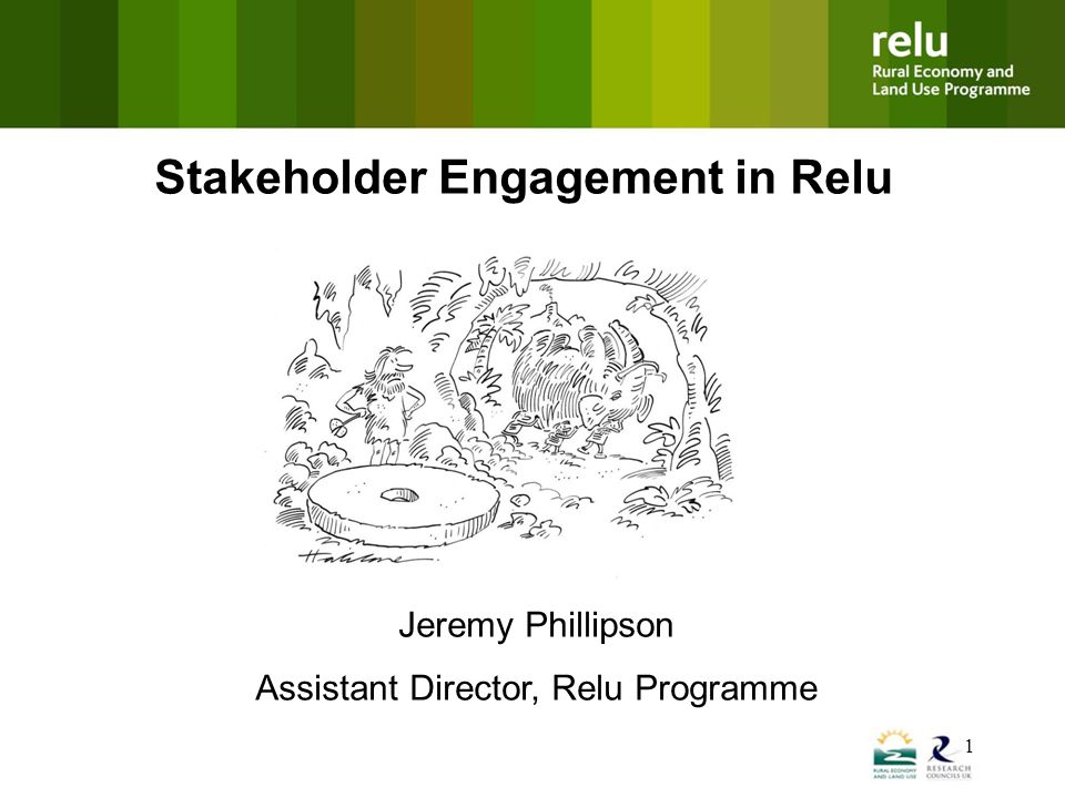 1 Stakeholder Engagement in Relu Jeremy Phillipson Assistant Director, Relu Programme