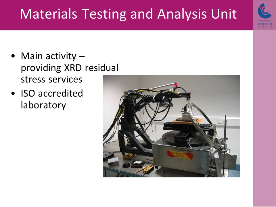 Materials Testing and Analysis Unit Main activity – providing XRD residual stress services ISO accredited laboratory