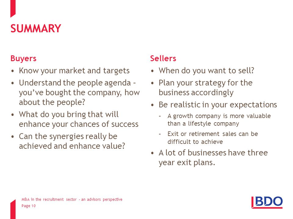 Page 10 SUMMARY Buyers Know your market and targets Understand the people agenda – you've bought the company, how about the people.