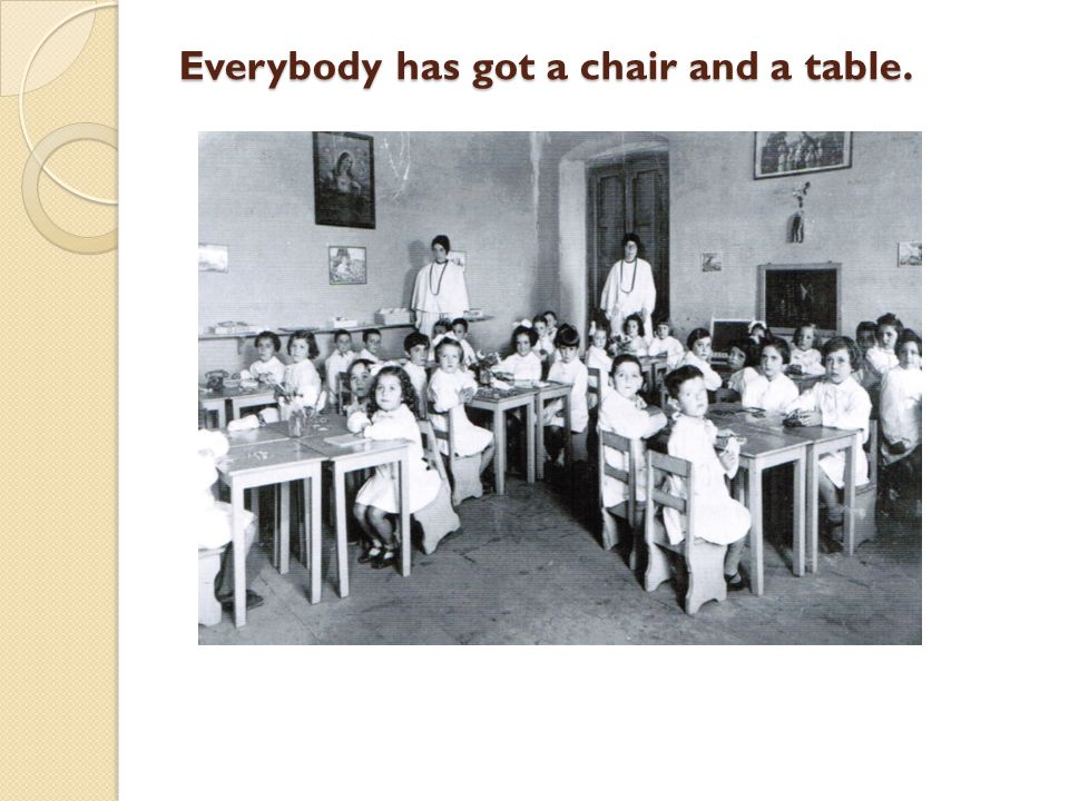 Everybody has got a chair and a table.
