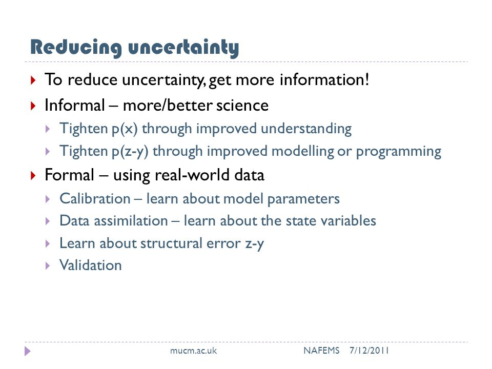 Reducing uncertainty  To reduce uncertainty, get more information.