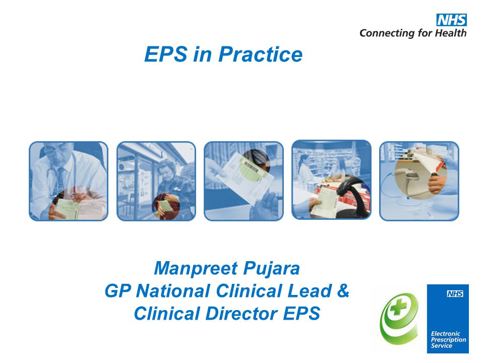 EPS in Practice Manpreet Pujara GP National Clinical Lead & Clinical Director EPS