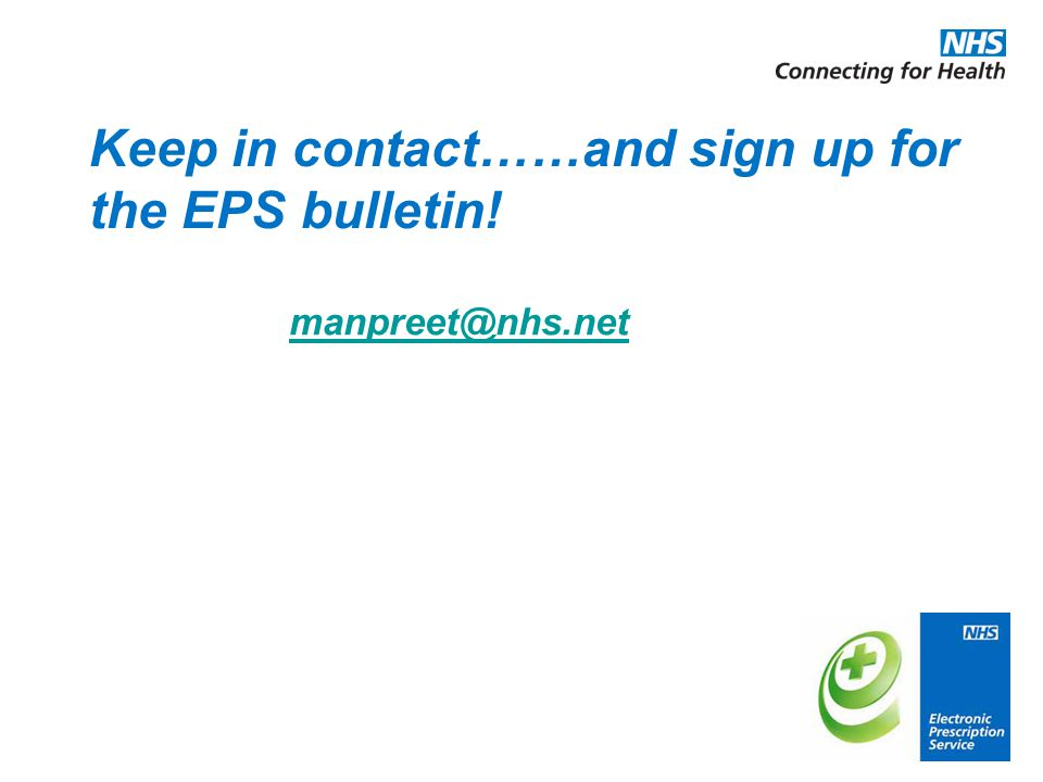 Keep in contact……and sign up for the EPS bulletin! manpreet@nhs.net