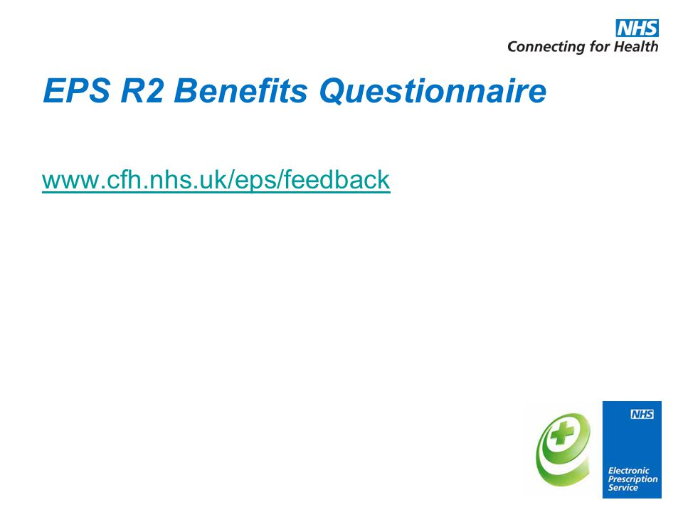 EPS R2 Benefits Questionnaire www.cfh.nhs.uk/eps/feedback