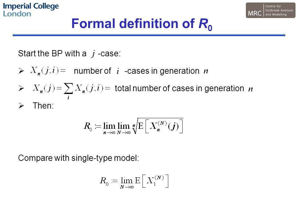 Formal definition of R 0 Start the BP with a -case:  number of -cases in generation  total number of cases in generation  Then: Compare with single-type model: