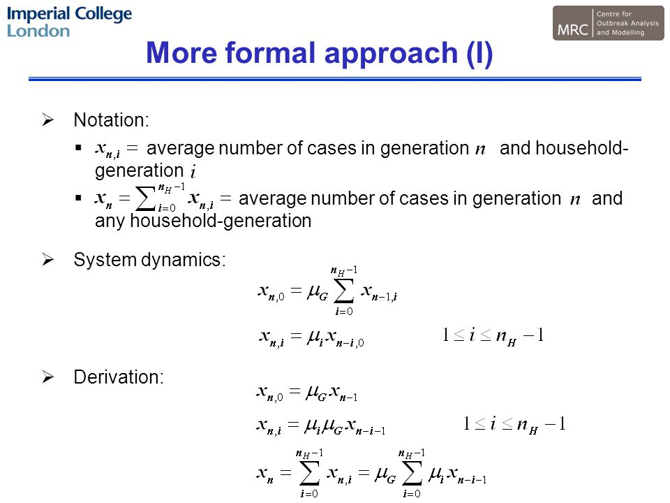 More formal approach (I)  Notation:  average number of cases in generation and household- generation  average number of cases in generation and any household-generation  System dynamics:  Derivation: