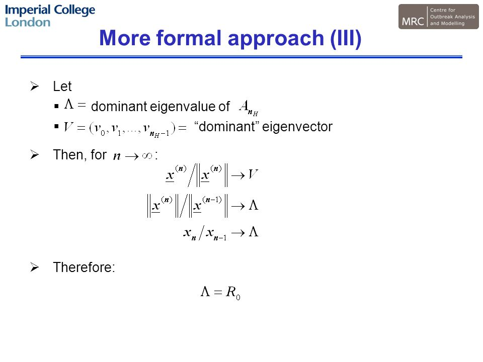 More formal approach (III)  Let  dominant eigenvalue of  dominant eigenvector  Then, for :  Therefore: