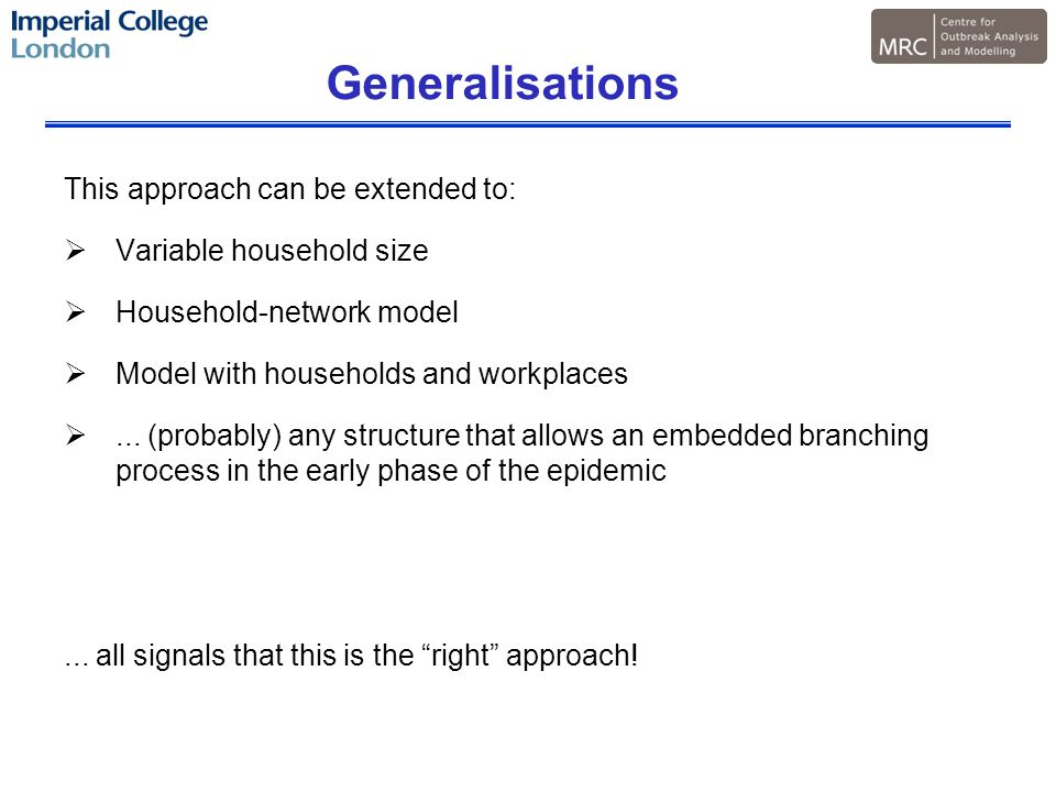 Generalisations This approach can be extended to:  Variable household size  Household-network model  Model with households and workplaces ...
