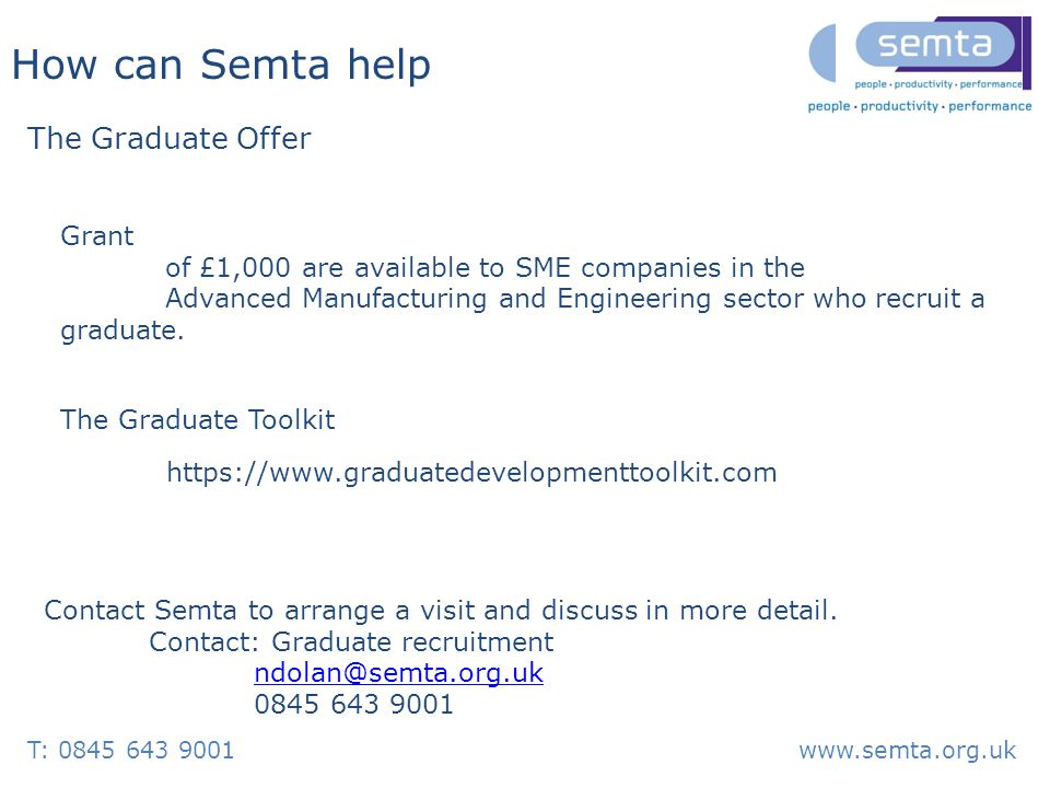 T: 0845 643 9001www.semta.org.uk How can Semta help Contact Semta to arrange a visit and discuss in more detail.