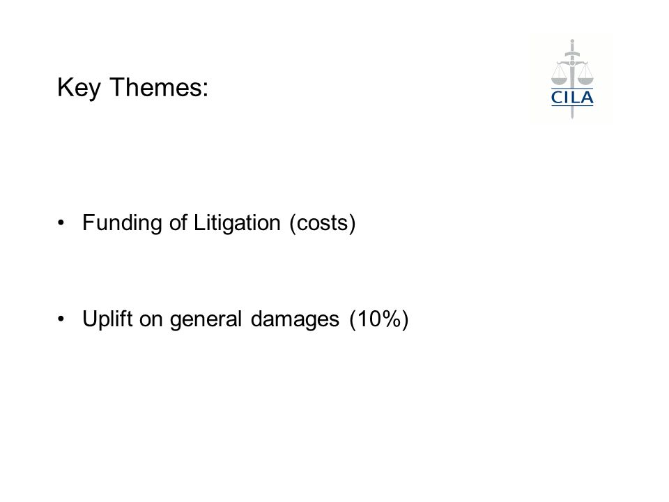 Key Themes: Funding of Litigation (costs) Uplift on general damages (10%)