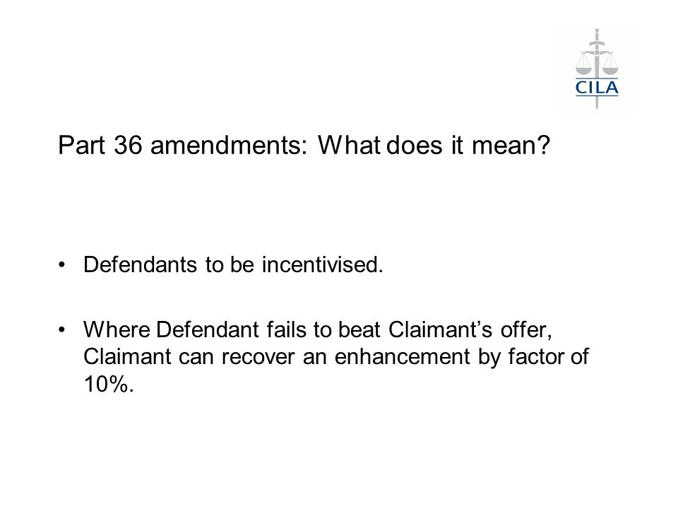 Part 36 amendments: What does it mean. Defendants to be incentivised.