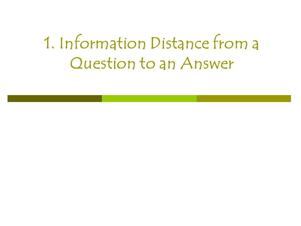 1. Information Distance from a Question to an Answer