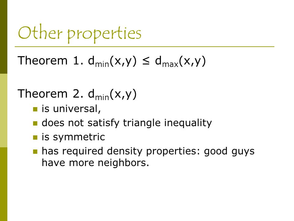 Other properties Theorem 1. d min (x,y) ≤ d max (x,y) Theorem 2.