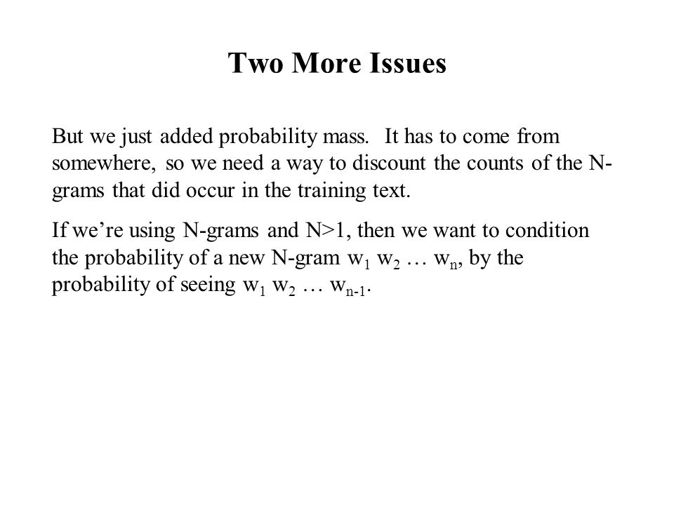 Two More Issues But we just added probability mass.