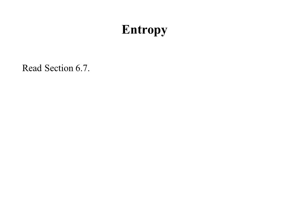 Entropy Read Section 6.7.