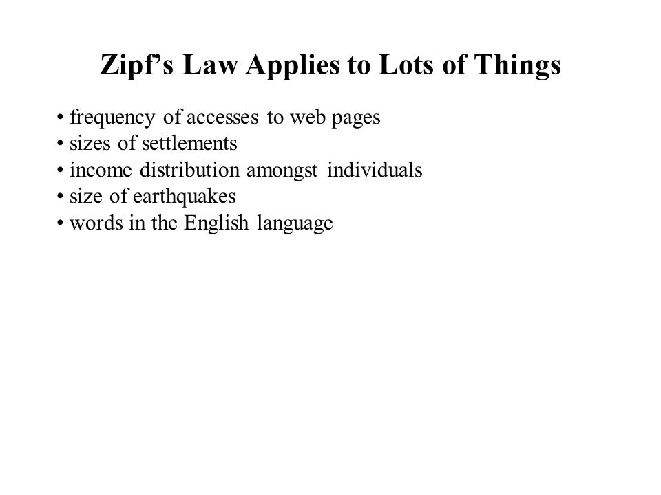 Zipf's Law Applies to Lots of Things frequency of accesses to web pages sizes of settlements income distribution amongst individuals size of earthquakes words in the English language