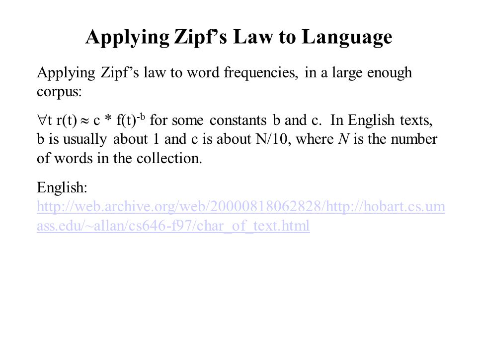 Applying Zipf's Law to Language Applying Zipf's law to word frequencies, in a large enough corpus:  t r(t)  c * f(t) -b for some constants b and c.