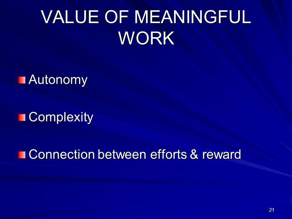 21 VALUE OF MEANINGFUL WORK AutonomyComplexity Connection between efforts & reward