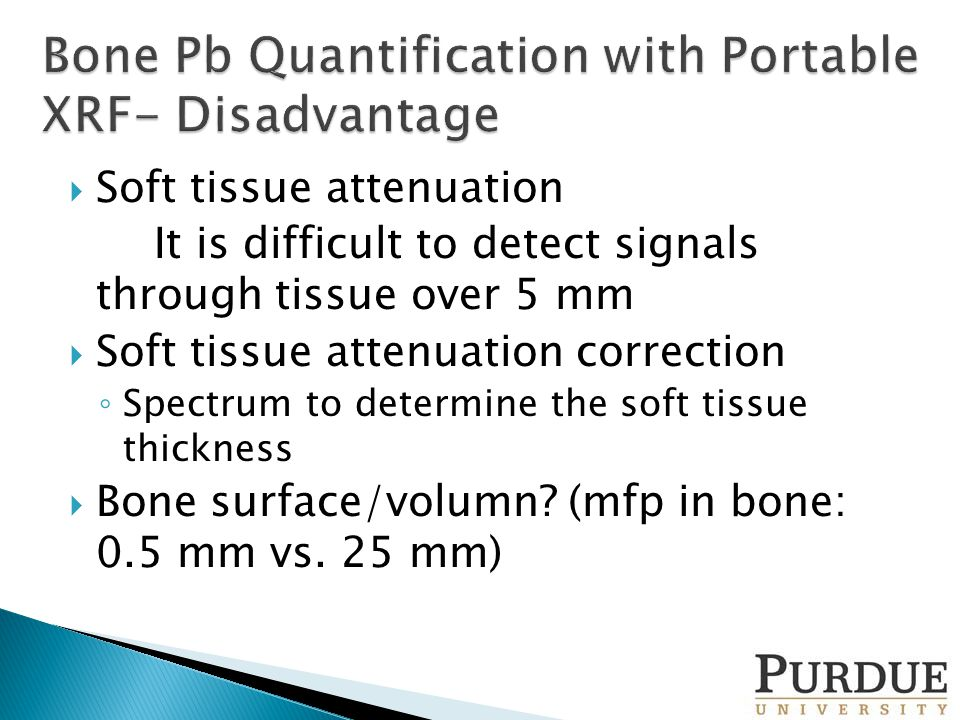  Soft tissue attenuation It is difficult to detect signals through tissue over 5 mm  Soft tissue attenuation correction ◦ Spectrum to determine the soft tissue thickness  Bone surface/volumn.