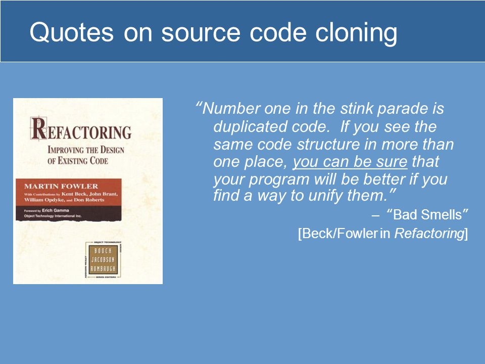 Quotes on source code cloning Number one in the stink parade is duplicated code.