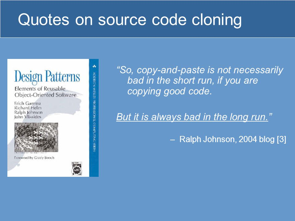Quotes on source code cloning So, copy-and-paste is not necessarily bad in the short run, if you are copying good code.