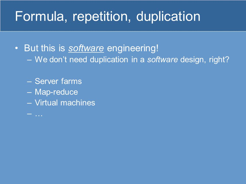 Formula, repetition, duplication But this is software engineering.