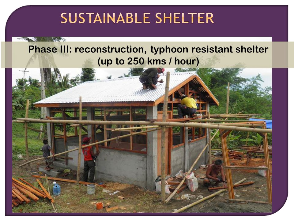 Living Justice, Loving Mercy, Serving Christ Phase III: reconstruction, typhoon resistant shelter (up to 250 kms / hour)