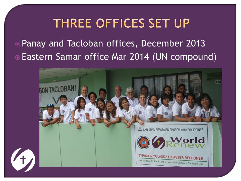 Living Justice, Loving Mercy, Serving Christ  Panay and Tacloban offices, December 2013  Eastern Samar office Mar 2014 (UN compound)