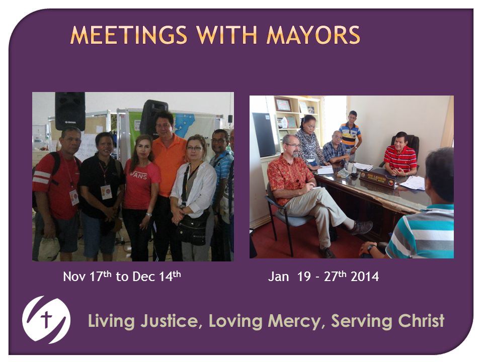 Living Justice, Loving Mercy, Serving Christ Nov 17 th to Dec 14 th Jan 19 - 27 th 2014