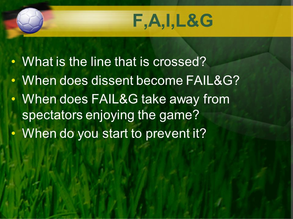 F,A,I,L&G What is the line that is crossed. When does dissent become FAIL&G.