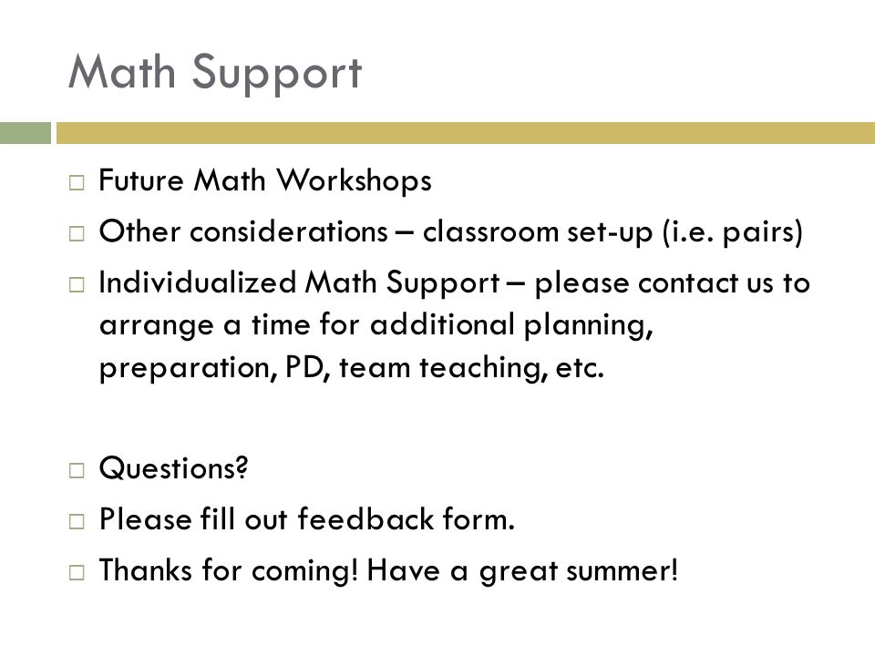 Math Support  Future Math Workshops  Other considerations – classroom set-up (i.e.