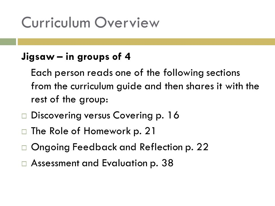 Jigsaw – in groups of 4 Each person reads one of the following sections from the curriculum guide and then shares it with the rest of the group:  Discovering versus Covering p.