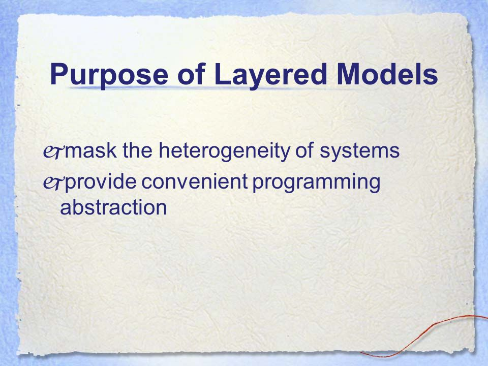 Purpose of Layered Models  mask the heterogeneity of systems  provide convenient programming abstraction