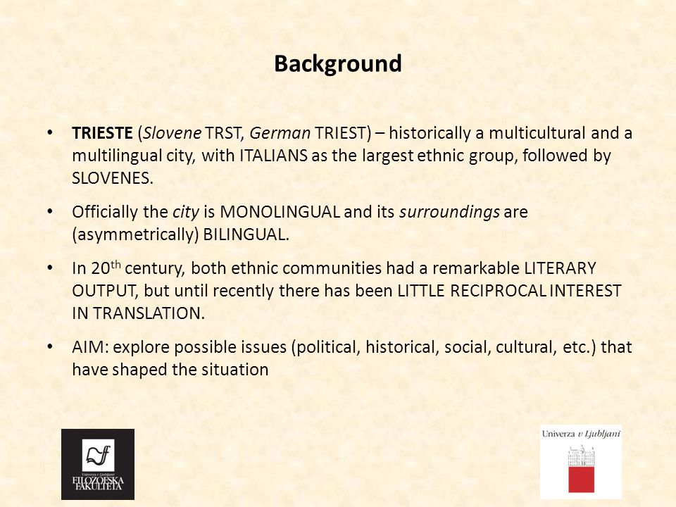 Background TRIESTE (Slovene TRST, German TRIEST) – historically a multicultural and a multilingual city, with ITALIANS as the largest ethnic group, followed by SLOVENES.