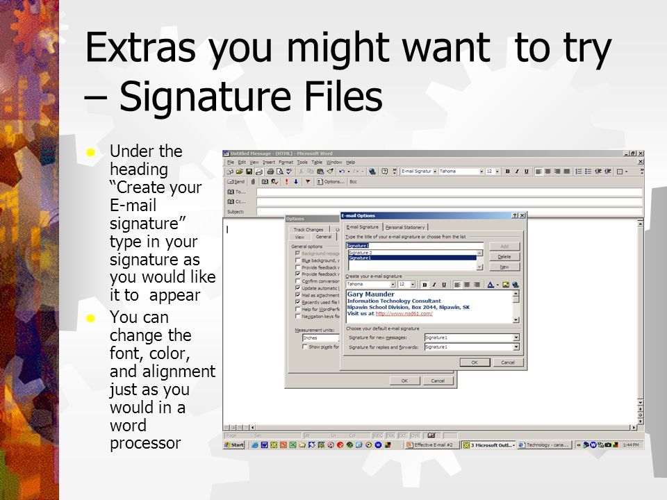 Extras you might want to try – Signature Files  Under the heading Create your E-mail signature type in your signature as you would like it to appear  You can change the font, color, and alignment just as you would in a word processor