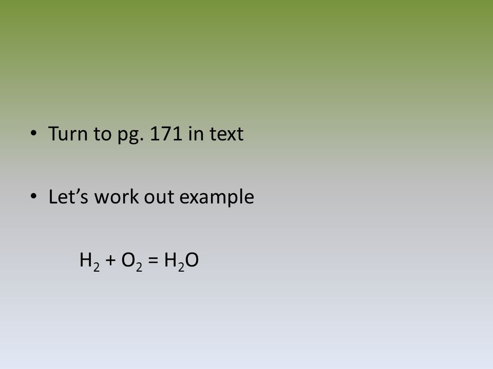 Turn to pg. 171 in text Let's work out example H 2 + O 2 = H 2 O