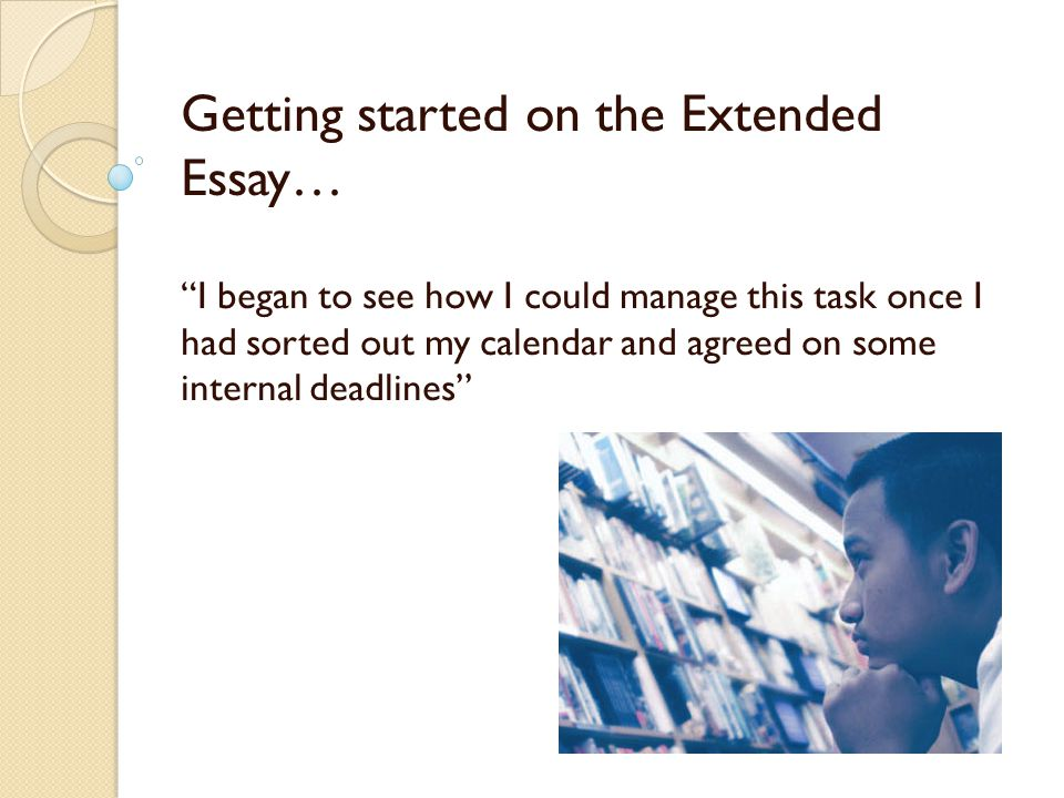 Getting started on the Extended Essay… I began to see how I could manage this task once I had sorted out my calendar and agreed on some internal deadlines''