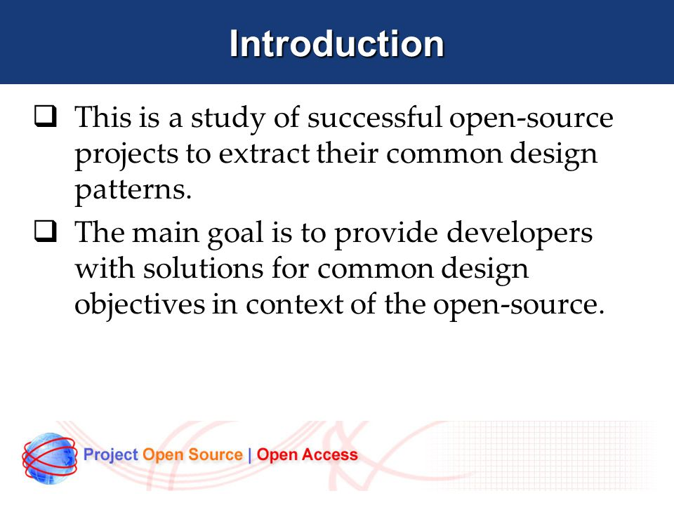 Introduction  This is a study of successful open-source projects to extract their common design patterns.